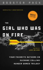 The Girl Who Was on Fire - Booster Pack: Your Favorite Authors on Suzanne Collins' Hunger Games Trilogy - Leah Wilson, Diana Peterfreund, Brent Hartinger, Jackson Pearce