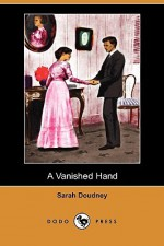 A Vanished Hand (Dodo Press) - Sarah Doudney
