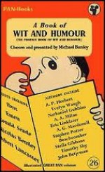 A Book of Wit and Humour - Maurice Richardson, Evelyn Waugh, Ronald Searle, Eric Linklater, Nicolas Bentley, Osbert Lancaster, John Betjeman, Caryl Brahms, Michael Barsley, Marghanita Laski, Patrick Campbell, Stevie Smith, Stephen Potter, T. Thompson, Arthur Marshall, A.G. Macdonell, A.P. Herbert,