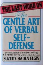Last Word on the Gentle Art of Verbal Self-Defense - Suzette Haden Elgin