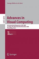 Advances In Visual Computing: 5th International Symposium, Isvc 2009, Las Vegas, Nv, Usa, November 30 December 2, 2009, Proceedings, Part I (Lecture ... Vision, Pattern Recognition, And Graphics) - George Bebis, Richard Boyle, Bahram Parvin, Peter Lindstrom, Darko Koracin, Yoshinori Kuno, Junxian Wang, Renato Pajarola, André Hinkenjann, Miguel L. Encarnção, Cláudio T. Silva, Daniel Coming