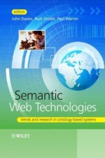 Semantic Web Technologies: Trends and Research in Ontology-based Systems - John Davies, Rudi Studer, Paul Warren