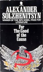 For the good of the cause - Aleksandr Solzhenitsyn