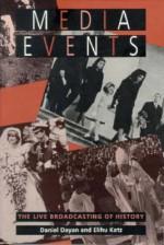 Media Events: The Live Broadcasting of History - Daniel Dayan, Elihu Katz