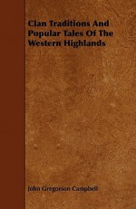 Clan Traditions and Popular Tales of the Western Highlands - John Campbell