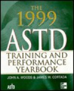 The 1999 ASTD Training & Performance Yearbook - James W. Cortada, John Woods, John A. Woods