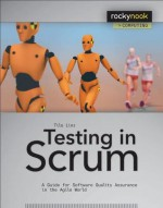 Testing in Scrum: A Guide for Software Quality Assurance in the Agile World - Tilo Linz