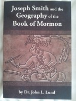 Joseph Smith and the Geography of the Book of Mormon - John Lewis Lund