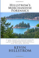 Hillstrom's Merchandise Forensics: A Case Study In Understanding Why Merchandising Issues Impact Marketing Productivity And Business Health - Kevin Hillstrom