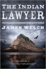 The Indian Lawyer: A Novel - James Welch