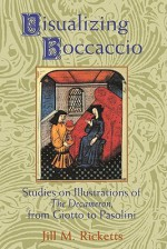 Visualizing Boccaccio: Studies on Illustrations of the Decameron, from Giotto to Pasolini - Jill M. Ricketts, Norman Bryson