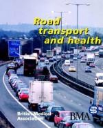Road Transport and Health - BMA, British Medical Association, Lastbritish Medical Association