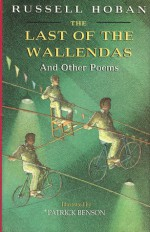 The Last Of The Wallendas And Other Poems - Russell Hoban, Patrick Benson