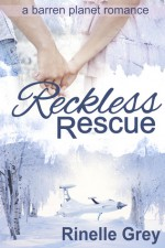 Reckless Rescue (a barren planet romance #1) - Rinelle Grey