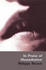 In Praise of Masturbation - Philippe Brenot, Paul Buck, Catherine Petit