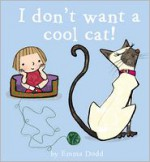 I Don't Want a Cool Cat! - Emma Dodd