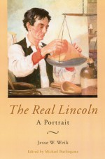 The Real Lincoln: A Portrait - Jesse W. Weik, Michael Burlingame