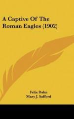 A Captive of the Roman Eagles (1902) - Felix Dahn, Mary J. Safford
