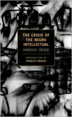 The Crisis of the Negro Intellectual: A Historical Analysis of the Failure of Black Leadership - Harold Cruse