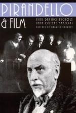 Pirandello and Film - Nina Davinci Nichols, Jana O. Bazzoni, Jana O'Keefe Bazzoni, Maurice Charney