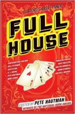 Full House: 10 Stories About Poker - Pete Hautman, Gary Phillips, K.L. Going, Pete Hautman, Will Weaver, Walter Sorrells, Mary Logue, Adam Stemple, Bill Fitzhugh, Alexandra Flinn