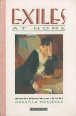 Exiles At Home: Australian Women Writers, 1925 1945 - Drusilla Modjeska