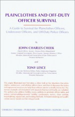 Plainclothes And Off Duty Officer Survival: A Guide To Survival For Plainclothes Officers, Undercover Officers, And Off Duty Police Officers - John Charles Cheek, Tony Lesce