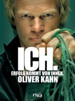 Ich. Erfolg kommt von innen. - Oliver Kahn