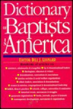 Dictionary of Baptists in America - Bill J. Leonard