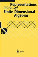 Representations of Finite-Dimensional Algebras (Encyclopaedia of Mathematical Sciences) - Peter Gabriel, Andrei V. Roiter, A.I. Kostrikin, I.R. Shafarevich, B. Keller
