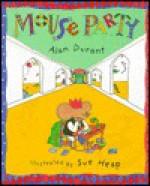 Mouse Party - Alan Durant, Sue Heap