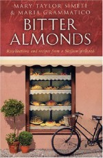 Bitter Almonds: Recollections and Recipes from a Sicilian Girlhood - Mary Taylor Simeti, Maria Grammatico