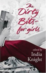 The Dirty Bits for Girls - India Knight