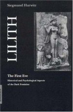 Lilith-The First Eve: Historical and Psychological Aspects of the Dark Feminine - Siegmund Hurwitz, Marie-Louise von Franz