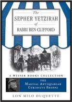 The Sepher Yetzirah of Rabbi Ben Clifford: The Magical Antiquarian Curiosity Shoppe, a Weiser Books Collection - Lon Milo DuQuette