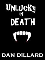 Unlucky In Death - Dan Dillard