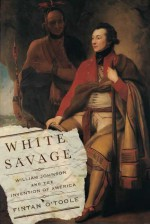 White Savage: William Johnson and the Invention of America - Fintan O'Toole