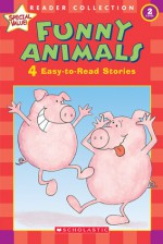Funny Animals: 4 Easy-to-read St (Scholastic Reader Collection Level 2) - Ken Geist, Staff of Scholastic, Inc., Brian Schatell