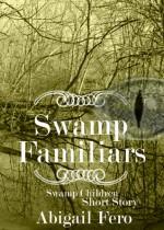 Swamp Familiars - Abigail Fero