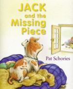 Jack and the Missing Piece - Pat Schories