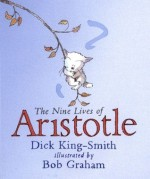 The Nine Lives of Aristotle - Dick King-Smith, Bob Graham