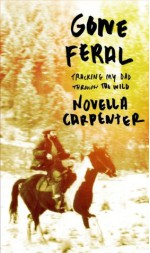 Gone Feral: Tracking My Dad Through the Wild - Novella Carpenter