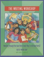 The Writing Workshop: Working Through the Hard Parts (And They're All Hard Parts) - Katie Wood Ray, Lester L. Laminack