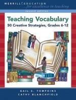 Teaching Vocabulary: 50 Creative Strategies, Grades 6-12 - Gail E. Tompkins, X. San Joaquin Writing Proj, Cathy Blanchfield