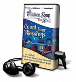 Chicken Soup for the Soul: Count Your Blessings: 101 Stories of Gratitude, Fortitude, and Silver Linings - Amy Newmark, Elizabeth Bryan, Buck Schirner