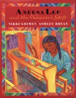 Aneesa Lee and the Weaver's Gift - Nikki Grimes, Ashley Bryan
