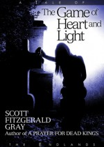 The Game of Heart and Light (Tales of the Endlands) - Scott Fitzgerald Gray
