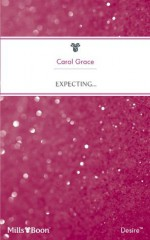 Mills & Boon : Expecting... (Expecting!) - Carol Grace
