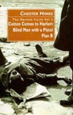 The Harlem Cycle Vol 3: Cotton Comes to Harlem; Blind Man with a Pistol; Plan B (Harlem Cycle, #7-9) - Chester Himes