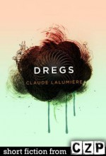 Dregs: Short Story - Claude Lalumière